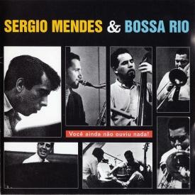 Sérgio Mendes, Bossa Rio — Você Ainda Não Ouviu Nada (1)