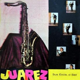Juarez Araújo – Juarez – Sua Excelência o Sax