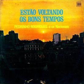 Pedrinho Rodrigues & Os Nacionais - Estão Voltando os Bons Tempos (1973) a