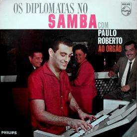 Os Diplomatas no Samba & Paulo Roberto - Os Diplomatas no Samba com Paulo Roberto ao Orgão (1963) a