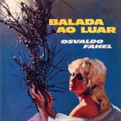 Oswaldo Fahel - Balada ao Luar (1964)