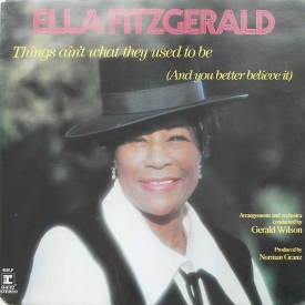 Ella Fitzgerald - Things Ain't What They Used To Be (And You Better Believe It) (1971) a