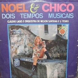 Cláudio Lages and Nilson Santana & Seus Titãs - Noel & Chico - Dois Tempos Musicais (1968) a