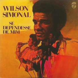 Wilson Simonal - Se Dependesse de Mim (1972) a